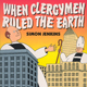 when clergymen ruled the earth